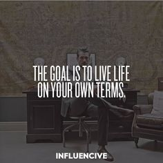 Live life by your own terms.  Are you ready??  Go follow @influencive for tons of motivation #influence