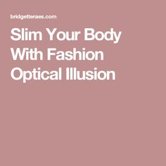 Slim Your Body With Fashion Optical Illusion