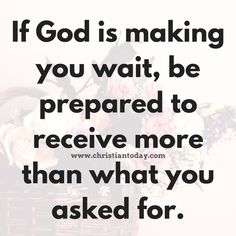 If God is making you wait, be prepared to receive more than what you asked for   https://www.facebook.com/ChristianTodayInternational/photos/10155736275389916