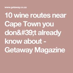 10 wine routes near Cape Town you don't already know about - Getaway Magazine