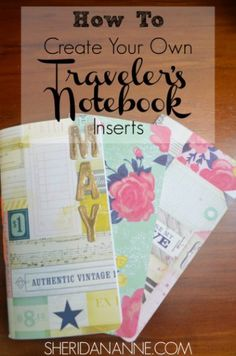 How To Create Your Own Traveler's Notebook Inserts   http://sheridananne.com…