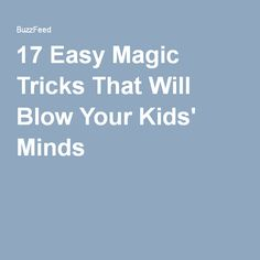 17 Easy Magic Tricks That Will Blow Your Kids' Minds