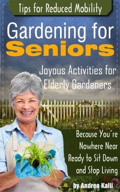 Gardening for Seniors - Joyous Activities for Elderly Gardeners http://www.amazon.com/dp/B00BF6GAAW/ref=cm_sw_r_pi_dp_5W8mrb12PEG09