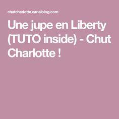 Une jupe en Liberty (TUTO inside) - Chut Charlotte !