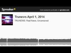 Trunews April 1, 2014 (made with Spreaker)
