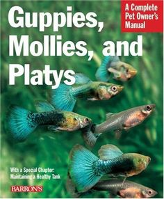 Santas Tools and Toys Workshop: Book: Guppies, Mollies, and Platys (Complete Pet Owner's Manual)