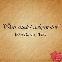 Qui audet adipiscitur (latin): Who Dares, Wins. More