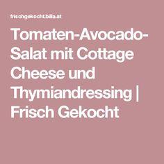 Tomaten-Avocado-Salat mit Cottage Cheese und Thymiandressing | Frisch Gekocht
