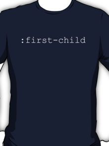 Indicate Your First-Born With A CSS Selector T-Shirt