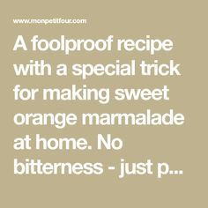 A foolproof recipe with a special trick for making sweet orange marmalade at home. No bitterness - just pure orange goodness in a jar!