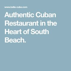 Authentic Cuban Restaurant in the Heart of South Beach.