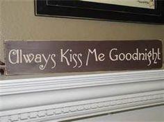 DIY always kiss me goodnight - Bing Images