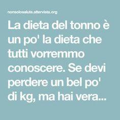 La dieta del tonno è un po' la dieta che tutti vorremmo conoscere. Se devi perdere un bel po' di kg, ma hai veramente pochissimi giorni a disposizione non Week Detox Diet, Detox Diet For Weight Loss, Detox Diet Recipes, Liver Detox Diet, Detox Diet Plan, Cleanse Diet, Detox Foods, Stomach Cleanse, 1200 Calories