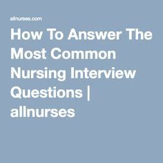 how to answer the most common nursing interview questions allnurses - Nursing Interview Questions And Answers