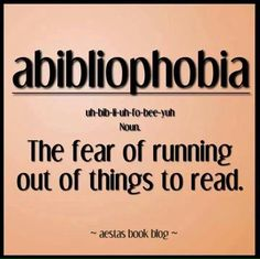 There's a word for that. I fear more that I run out of things worth reading. The average quality of stories seem to be in decline and soon here will be no new good books to read. Books And Tea, I Love Books, Good Books, Books To Read, My Books, Def Not, Book Memes, Funny Book Quotes, Funny Reading Quotes