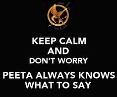 peeta always knows what to say.
