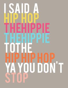 I said hip hop @Terri-Ann Kiernan Markey : I need this for my wall! Love it!