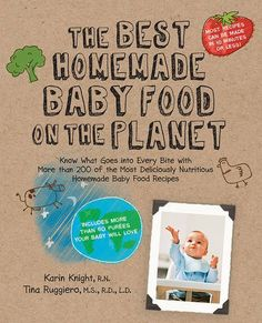 The Best Homemade Baby Food on the Planet: Know What Goes Into Every Bite with More Than 200 of the Most Deliciously Nutritious Homemade Baby Food ... More Than 60 Purees Your Baby Will Love by Karin Knight http://www.amazon.com/dp/1592334237/ref=cm_sw_r_pi_dp_lStswb14PB7YE