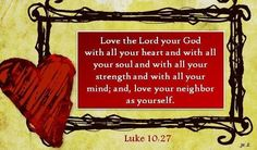 Love The Lord your God with all your heart...