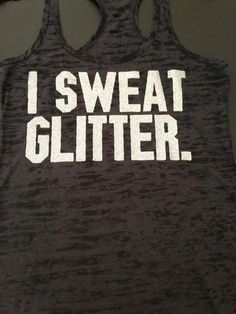 I Sweat GLITTER! *Black with glitter print burnout tank. This site has workout shirts with cute sayings on them.if I did anything to sweat. Funny Shirt Sayings, T Shirts With Sayings, Cute Shirts, Funny Shirts, Button Shirts, Pink Shirts, Black Shirts, Workout Tanks, Workout Gear