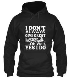 I Don't Always Give Great Massages | Teespring