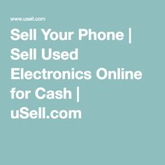 Sell Your Phone | Sell Used Electronics Online for Cash | uSell.com