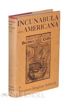 INCUNABULA AND AMERICANA, 1450-1800, A KEY TO BIBLIOGRAPHICAL STUDY by Margaret Bingham Stillwell on Oak Knoll
