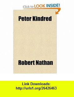 Peter Kindred (9780217531412) Robert Nathan , ISBN-10: 0217531415  , ISBN-13: 978-0217531412 ,  , tutorials , pdf , ebook , torrent , downloads , rapidshare , filesonic , hotfile , megaupload , fileserve