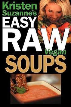Kristen Suzannes EASY Raw Vegan Soups