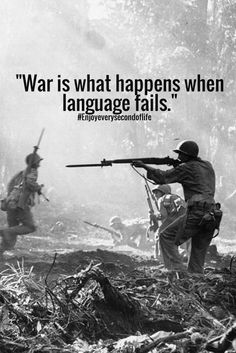 """war is what happens when language fails.""..."
