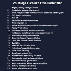 I've learned some pretty valuable lessons from Doctor Who, I have to admit...