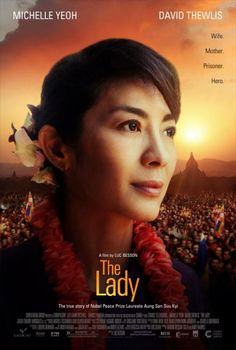 The Lady - 2012  The Lady is the extraordinary story of Aung San Suu Kyi and her husband, Michael Aris. It is also the epic story of the peaceful quest of the woman who is at the core of Burma's democracy movement.