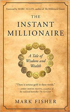 The Instant Millionaire: A Tale of Wisdom and Wealth: Mark Fisher: 9781577319344: Amazon.com: Books
