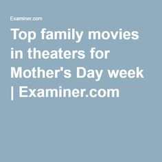 Top family movies in theaters for Mother's Day week | Examiner.com Top Family Movies, Movie Theater, Chart, Day, Cinema, Theatres