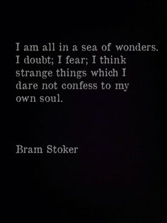 """I am all in a sea of wonders ..."" -Bram Stoker"