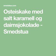Osteiskake med salt karamell og daimsjokolade - Smedstua Food And Drink, Salt, Baking, Caramel, Bakken, Salts, Bread, Backen, Reposteria