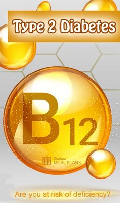 Vitamin B12 Deficiency and Type 2 Diabetes - Are you at risk?