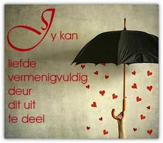 Afrikaanse Inspirerende Gedagtes & Wyshede: Jy kan liefde vermenigvuldig deur dit uit te deel Giving Quotes, Wise Quotes, Words Quotes, Sayings, Afrikaanse Quotes, Goeie Nag, Goeie More, Wale, Special Words