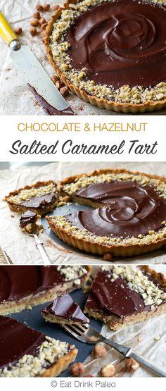 Chocolate Hazelnut & Salted Caramel Tart - Paleo, Gluten-free, Grain-free, Dairy-free Recipe