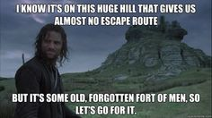 Aragorn, you need to think straight, my goodness. You nearly killed the Hobbits!