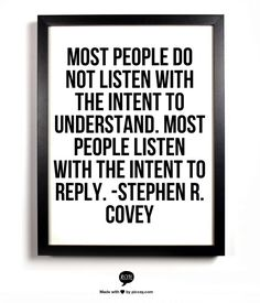 Do you do this? Wait for the other person to finish speaking so you can start? Even interrupt the other person before they finish speaking? Or are you really listening? I learned from a good friend how to listen, wait and not interrupt. It's so much more respectful!