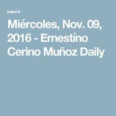 Miércoles, Nov. 09, 2016 - Ernestíno Cerino Muñoz Daily