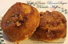 Cooking With Mary and Friends: Maple-Pecan-Brown Sugar Pancake Muffins