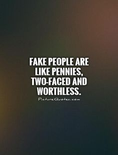 fake-people-are-like-pennies-twofaced-and-worthless-quote-1.jpg (500×660)