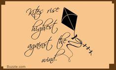 Kites rise highest against the wind.