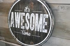 This sign is everything!!!!!   Need this for the boys room! It's Awesome Time Circle Wooden Sign Walnut from The Printed Palette