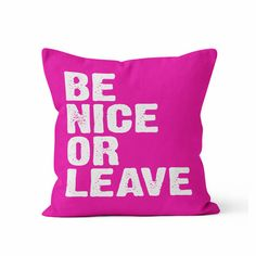 Be Nice or Leave 2 Decorative Throw Pillow/ Pick Your Color/ Custom Color/ House Warming/ Dorm Room/ Student/ New House/ Fun Pillow