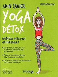 Mon cahier Yoga détox de Annie CASAMAYOU https://www.amazon.fr/dp/2263072179/ref=cm_sw_r_pi_dp_5GIExbNX65R95