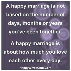 happy marriage quotes | happy marriage is not based on the number of days, months or years ...