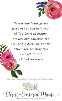 Beautiful Christian Mother's Day Card Quotes Prayer War Room Gospel Motherhood is the gospel Elizabeth Hawn Christian Motherhood Parenting Christ Centered Mama